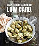 Easy. Überraschend. Low Carb. - Das große LCHF-Kochbuch - Mit genialen Rezepten auch für...