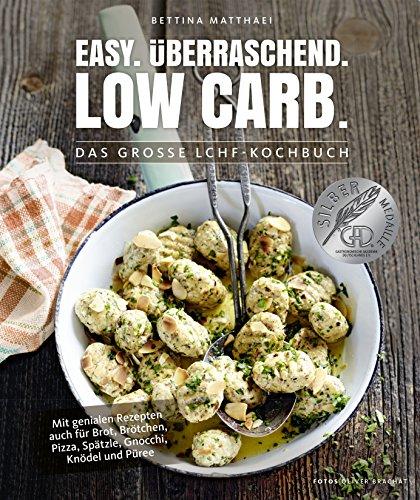Low Carb Kochbuch: Easy. Überraschend. Low Carb. Das große LCHF-Kochbuch Abnehmen mit genialen Rezepten auch für Brot, Brötchen, Pizza, ... Knödel und Püree (Gesund-Kochbücher BJVV) Low-carb-high-fat-brot