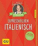 Expresskochen italienisch: 40 Jahre Küchenratgeber: die limitierte Jubiläumsausgabe (GU Sonderleistung)