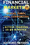FINANCIAL MARKETS, ACTIVE TRADING SYSTEM 15-30 Minutes: STOCKS, FOREX, CFDs, COMMODITIES: Guaranteed Effectiveness or Money Back, Trader with More than 30 Years of Experience,Top Asiatic Traders