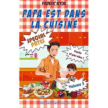 Papa est dans la cuisine : Volume 3 : Spécial Pâtes