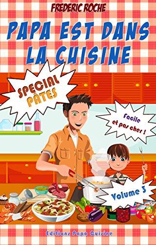 Couverture du livre Papa est dans la cuisine : Volume 3 : Spécial Pâtes