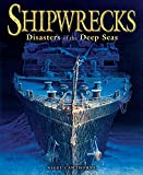 Shipwrecks: Disasters of the Deep Seas