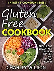 GLUTEN FREE COOKBOOK: Succulent Breakfast, Lunch, Dinner and Bread Recipes (Gluten Free Diet) (English Edition)