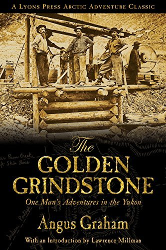 the-golden-grindstone-one-mans-adventures-in-the-yukon-arctic-adventure-by-angus-graham-2006-10-01