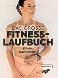 Das große Fitness-Laufbuch von Sabrina Mockenhaupt: Motivation, Gesundheit, Training, Wettkampf, Ernährung & Equipment…