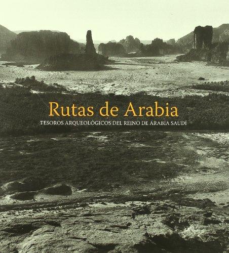 Rutas de Arabia : tesoros arqueológicos del reino de Arabía Saudí