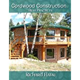 Cordwood Construction Best Practices (English Edition)