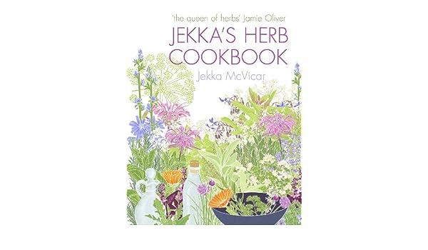 Jekka\'s Herb Cookbook: Foreword by Jamie Oliver eBook: Jekka McVicar ...