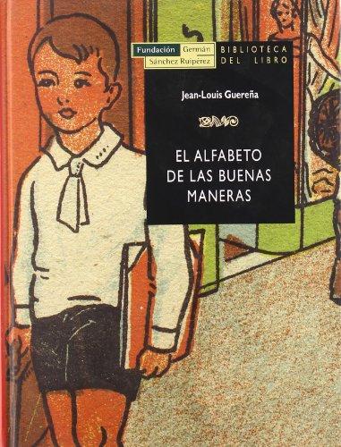 El alfabeto de las buenas maneras: Los manuales de urbanidad en la España contemporánea (Biblioteca del libro) por Jean-Louis Guereña