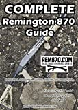 Complete Remington 870 Guide