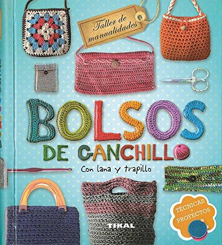 Bolsos de ganchillo con lana y trapillo: Tecnicas Y Proyectos (Taller De Manualidades) por Inge Serrano