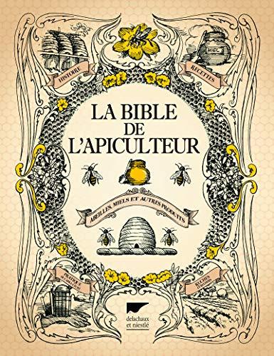 La Bible de l'apiculteur - Abeilles, miels et autres produits par Collectif