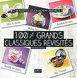 100 % grands classiques revisités (En cuisine) (French Edition)