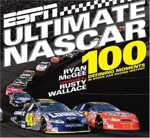 espn-ultimate-nascar-the-100-defining-moments-in-stock-car-racing-history-by-ryan-mcgee-2007-03-20