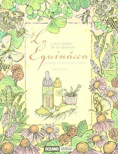 La Equinácea: y otros aliados de tus defensas ginseng, eleuterococo, maca... (Salud y vida natural) por Laura Torres