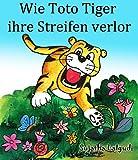 Image de Kinderbuch: Wie Toto Tiger ihre Streifen verlor: Der Kinderbuch zum Lesen und Vorlesen. (Illustrierte Kinderbuch Bilderbuch von 4-8 Jahren) Gute nacht