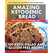 Amazing Ketogenic Bread: 100 Keto, Paleo and Gluten Free Recipes (English Edition)