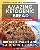 Amazing Ketogenic Bread: 100 Keto, Paleo and Gluten Free Recipes