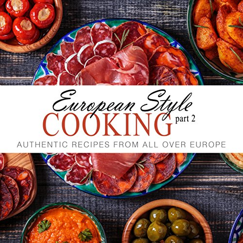 European Style Cooking 2: Authentic Recipes From All Over Europe (2nd Edition) (English Edition)