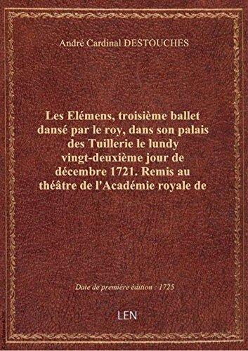 Les Elémens, troisième ballet dansé par le roy, dans son palais des Tuillerie le lundy vingt-deuxièm