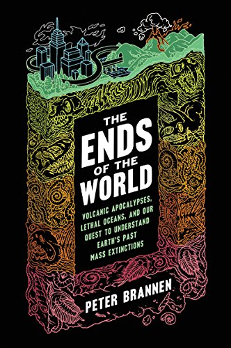 The Ends of the World: Volcanic Apocalypses, Lethal Oceans, and Our Quest to Understand Earth's Past Mass Extinctions por Peter Brannen