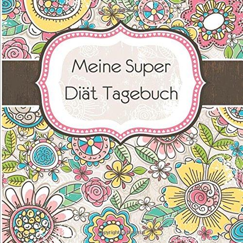 Meine Super Diat Tagebuch: German Edition, 3 Month Food Journal (Food Journal Tagebuch)
