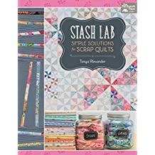 Stash Lab: Simple Solutions for Scrap Quilts