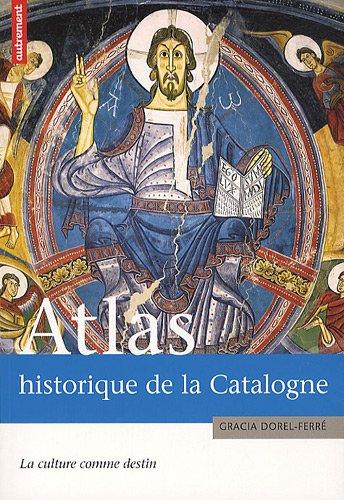 Atlas historique de la Catalogne : La culture comme destin par Gracia Dorel-Ferré