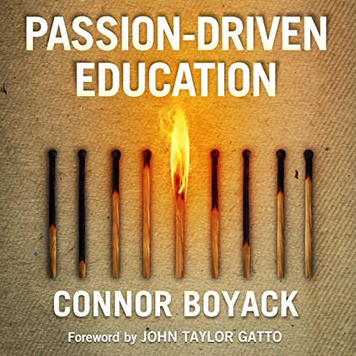 Passion-Driven Education: How to Use Your Child's Interests to Ignite a Lifelong Love of Learning - Connor Boyack - Unabridged