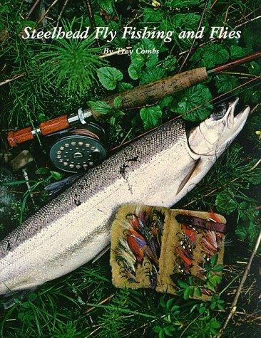 Steelhead Fly Fishing and Flies by Trey Combs (1976-12-03) -