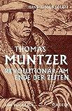 Thomas Müntzer: Revolutionär am Ende der Zeiten - Hans-Jürgen Goertz