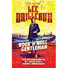 "Lee Brilleaux: Rock""€™n""€™Roll Gentleman: The Adventures of Dr Feelgood's Iconic Frontman"