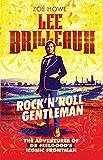 "Lee Brilleaux: Rock""€™n""€™Roll Gentleman: The Adventures of Dr Feelgood's Iconic Frontman"