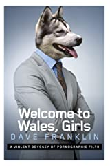 Welcome to Wales, Girls: A Violent Odyssey of Pornographic Filth Paperback