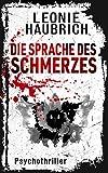 Die Sprache des Schmerzes: Psychothriller (Liz Günther 2) von Leonie Haubrich