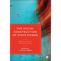 The Social Construction of State Power: Applying Realist Constructivism (English Edition)