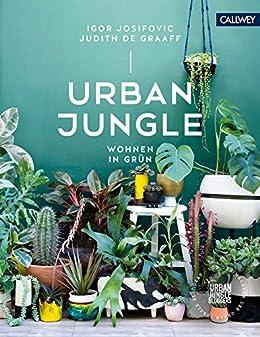 Urban Jungle Wohnen In Grun Dekorieren Und Stylen Mit Pflanzen