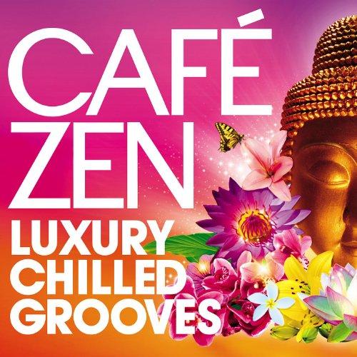 Café Zen - Luxury Chilled Grooves