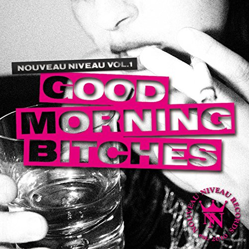 Nouveau Niveau, Vol. 1 - Good Morning Bitches