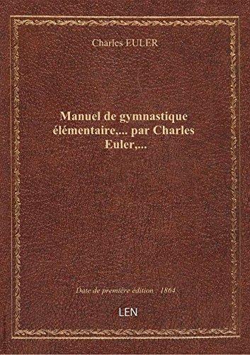 Manuel de gymnastique élémentaire,... par Charles Euler,...