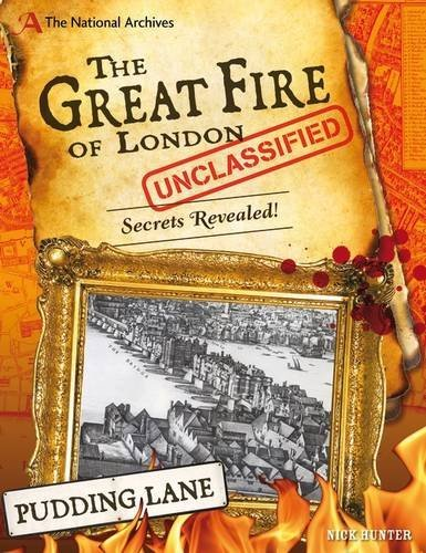 The National Archives: The Great Fire of London Unclassified: Secrets Revealed! by Nick Hunter (2013-09-12)
