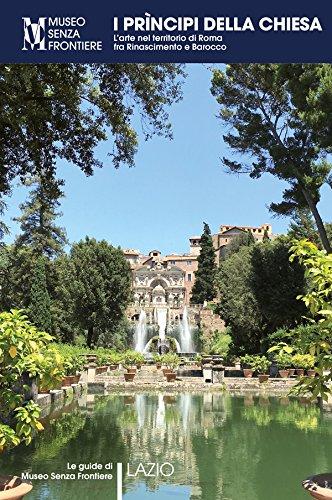 I Prìncipi della Chiesa. L'arte nel territorio di Roma tra Rinascimento e Barocco (Le guide di Museo Senza Frontiere) (Italian Edition)