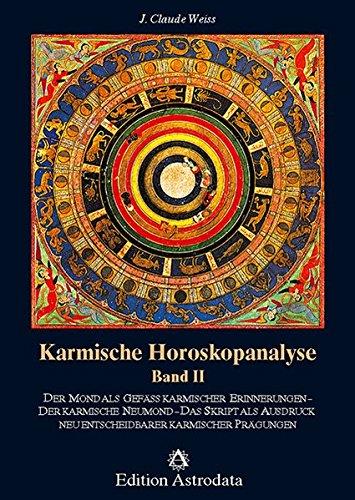 Karmische Horoskopanalyse, Bd.2, Der Mond als Gefäß karmischer Erinnerungen. Der karmische Neumond. Das Skript als Ausdruck neu entscheidbarer...