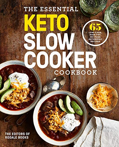 The Essential Keto Slow Cooker Cookbook: 65 Low-Carb, High-Fat, No-Fuss Ketogenic Recipes: A Keto Diet Cookbook (Rodale Books)