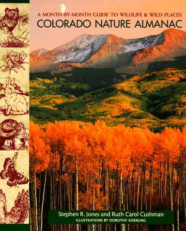Colorado Nature Almanac: A Month-by-Month Guide to Wildlife and Wild Places by Stephen R. Jones (1998-06-03)