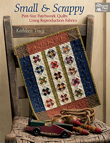 Small and Scrappy: Pint-Size Patchwork Quilts Using Reproduction Fabrics (English Edition) (Easy Kid Kostüm)