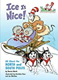 Ice Is Nice!: All about the North and South Poles (Cat in the Hat's Learning Library (Hardcover))
