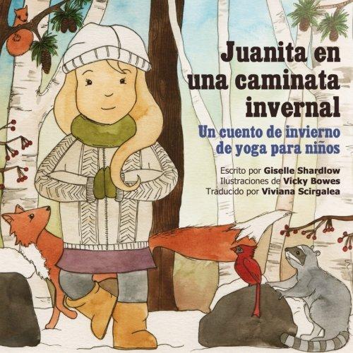 Juanita en una caminata invernal: Un cuento de invierno de yoga para niños por Giselle Shardlow