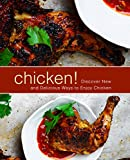 Chicken!: Discover New and Delicious Ways to Enjoy Chicken (2nd Edition) (English Edition)